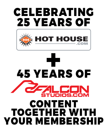 Celebrating 25 years of Hot House + 45 years of Falcon Studios content together with your membership